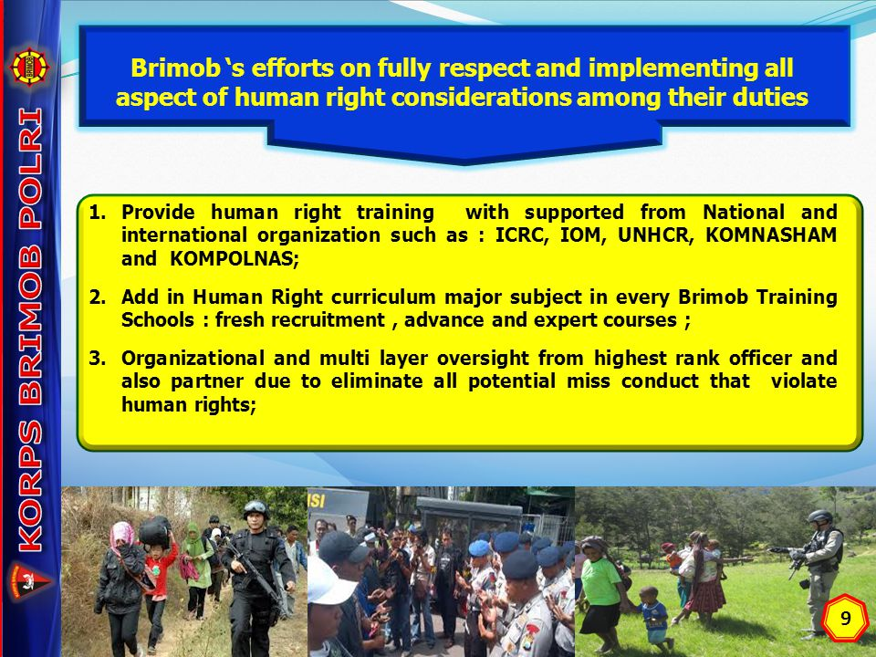 KORPS BRIMOB POLRI Brimob 's efforts on fully respect and implementing all aspect of human right considerations among their duties.