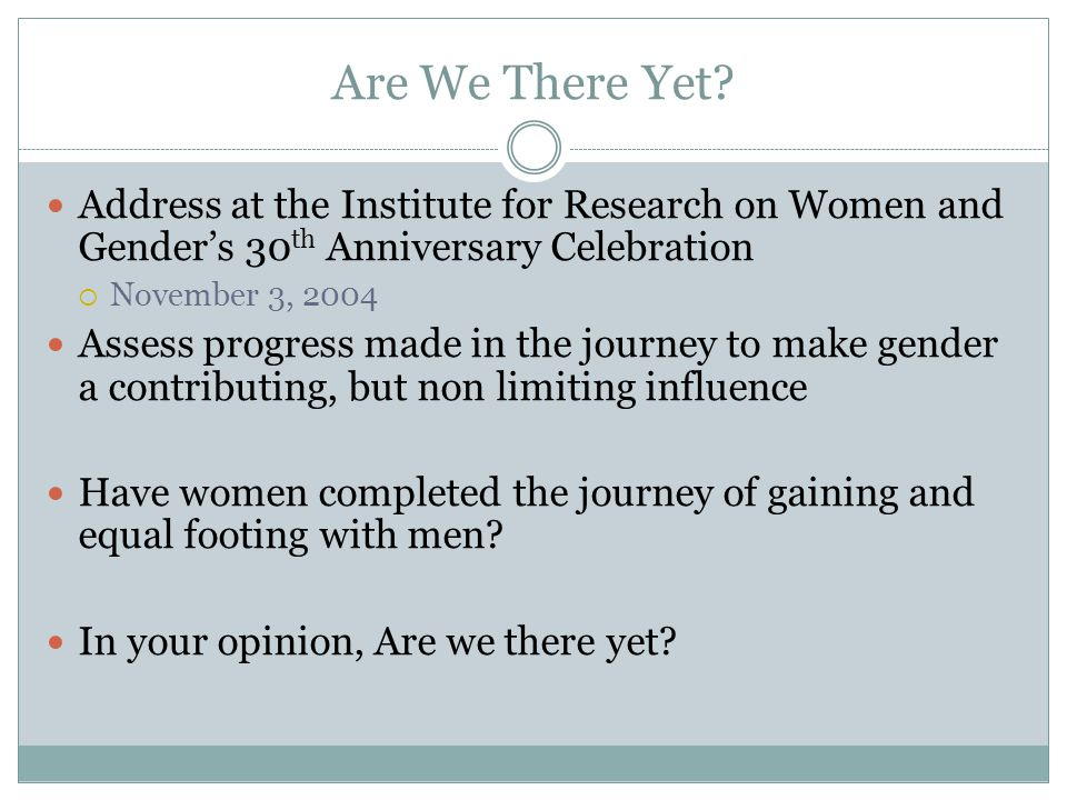 Are We There Yet Address at the Institute for Research on Women and Gender's 30th Anniversary Celebration.
