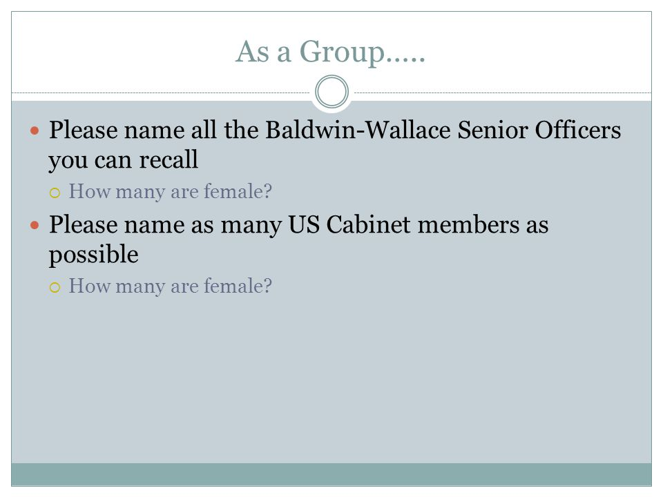 As a Group….. Please name all the Baldwin-Wallace Senior Officers you can recall. How many are female
