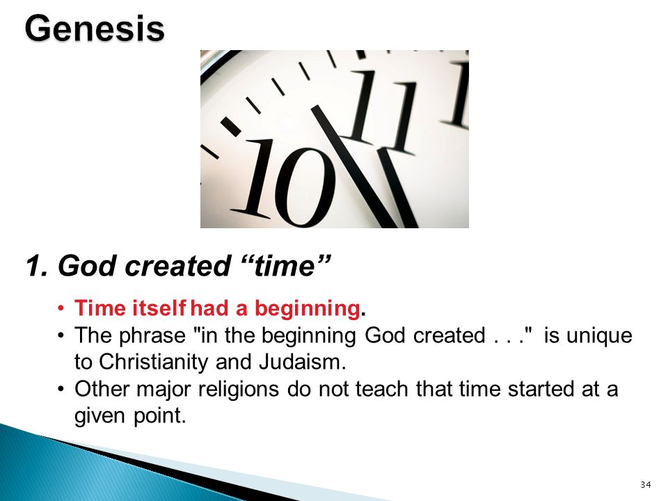 Genesis 1. God created time Time itself had a beginning.