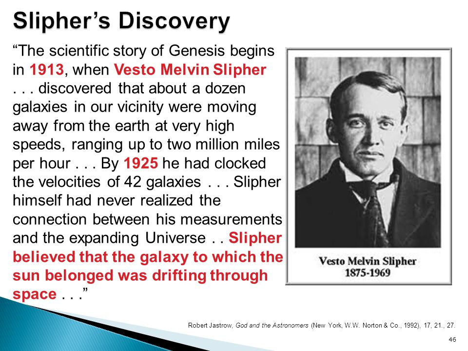 Slipher's Discovery The scientific story of Genesis begins in 1913, when Vesto Melvin Slipher.