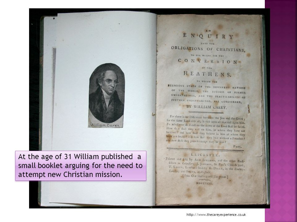 At the age of 31 William published a small booklet arguing for the need to attempt new Christian mission.