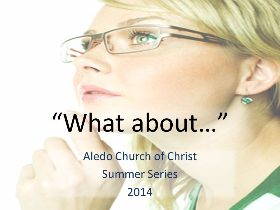 Aledo Church of Christ Summer Series 2014
