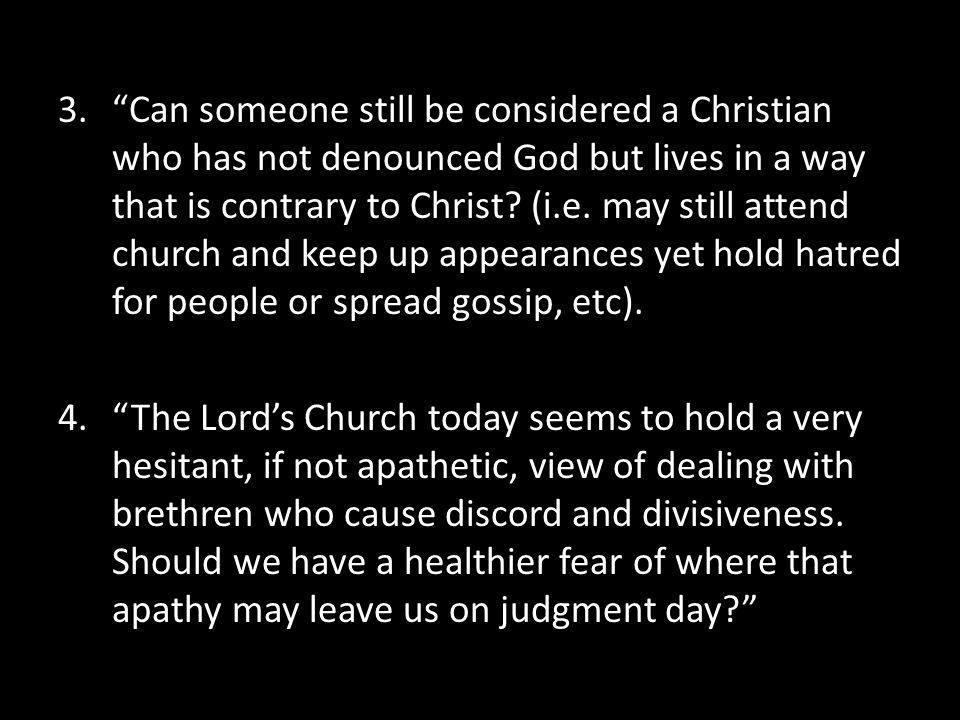 Can someone still be considered a Christian who has not denounced God but lives in a way that is contrary to Christ (i.e. may still attend church and keep up appearances yet hold hatred for people or spread gossip, etc).