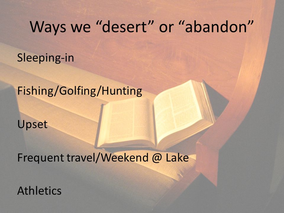 Ways we desert or abandon