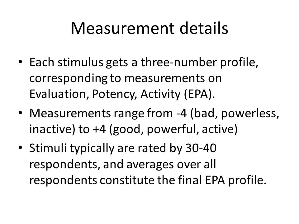 Measurement details Each stimulus gets a three-number profile, corresponding to measurements on Evaluation, Potency, Activity (EPA).