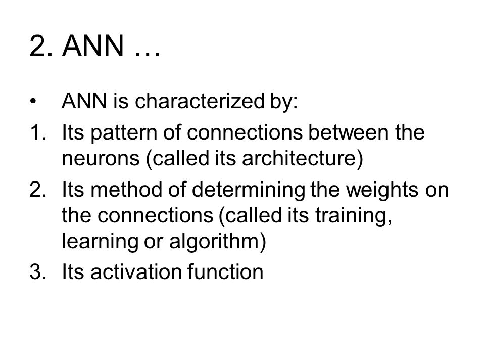 2. ANN … ANN is characterized by: