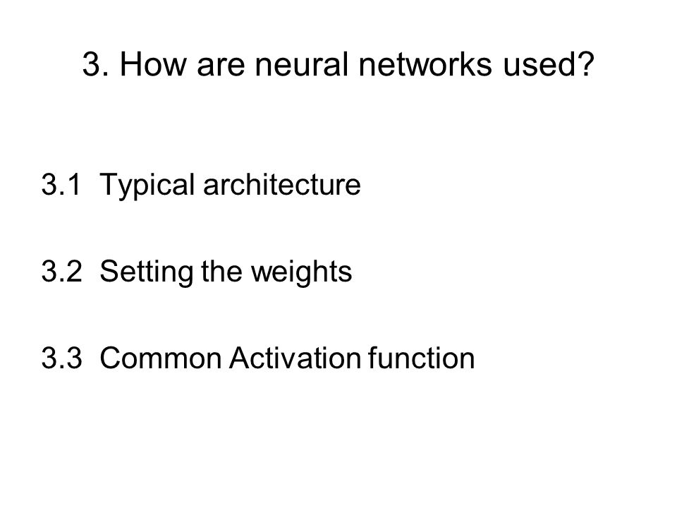 3. How are neural networks used