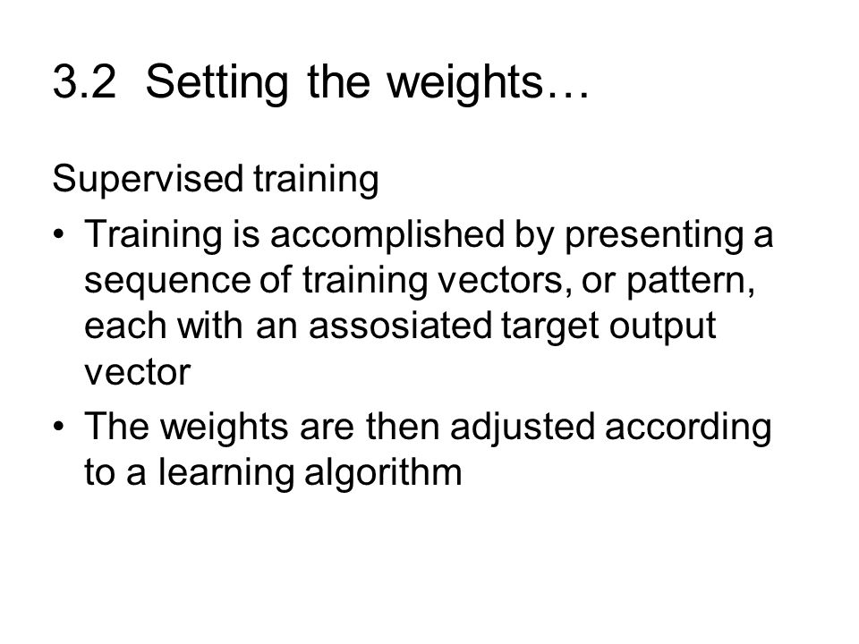 3.2 Setting the weights… Supervised training