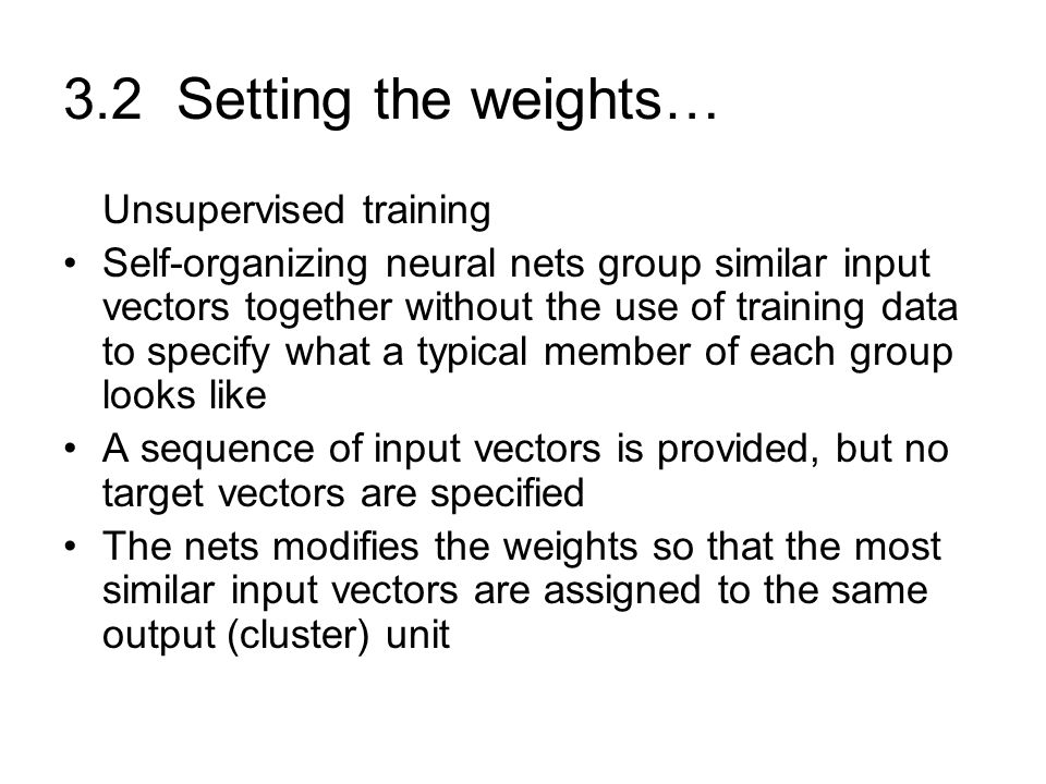 3.2 Setting the weights… Unsupervised training