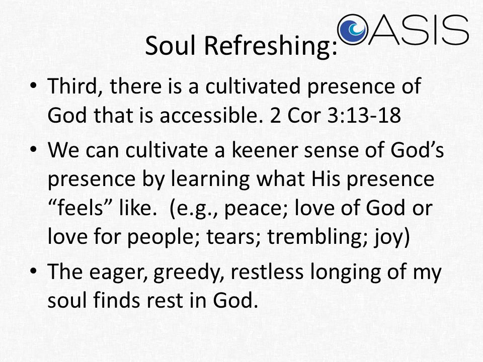Soul Refreshing: Third, there is a cultivated presence of God that is accessible. 2 Cor 3:13-18.