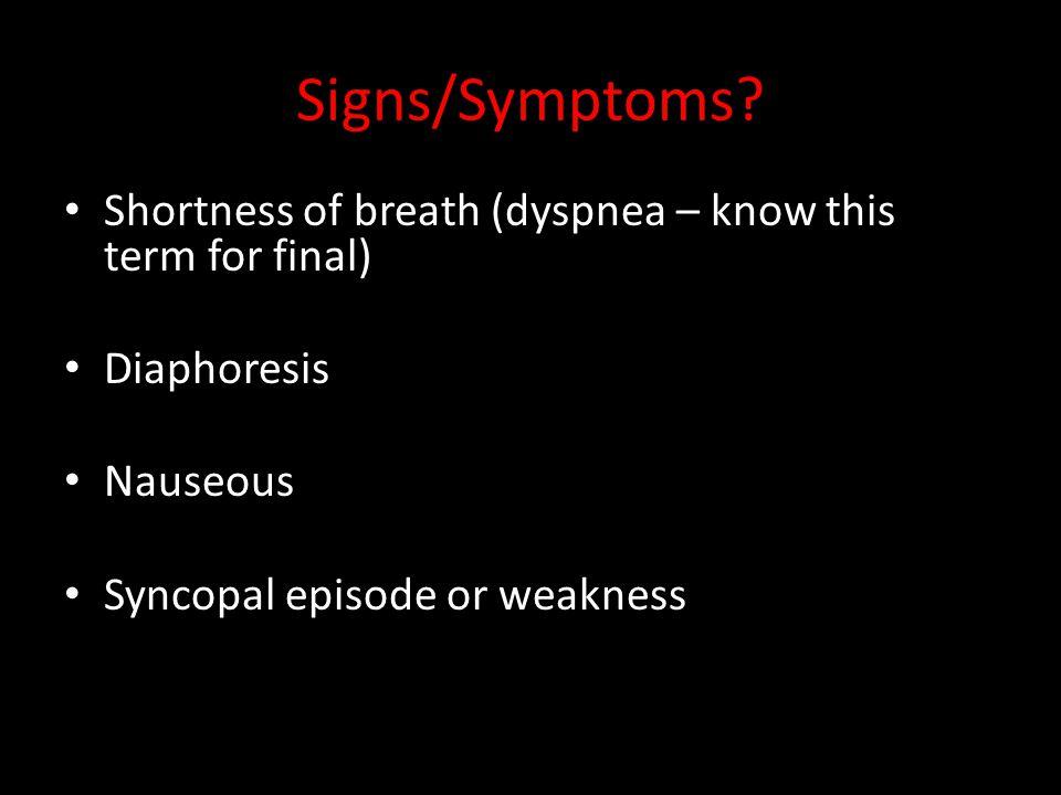 Signs/Symptoms. Shortness of breath (dyspnea – know this term for final) Diaphoresis.