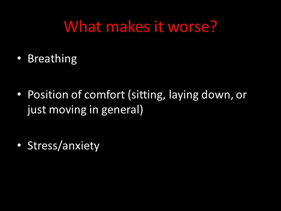 What makes it worse Breathing
