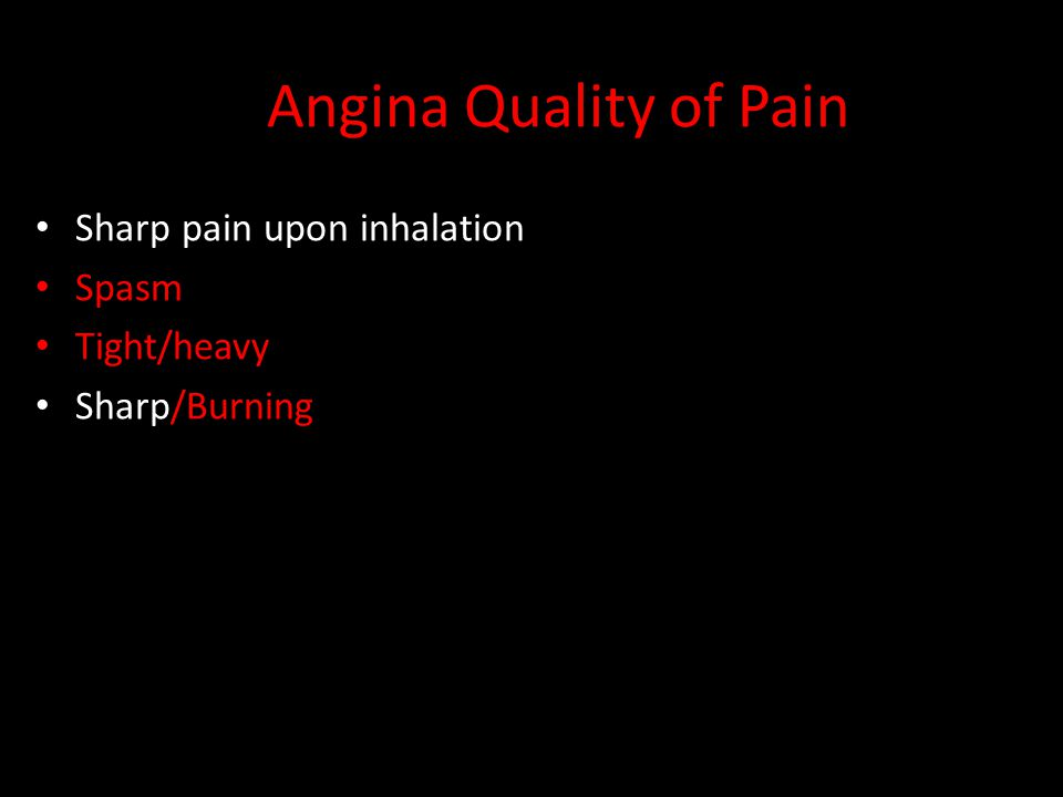 Angina Quality of Pain Sharp pain upon inhalation Spasm Tight/heavy