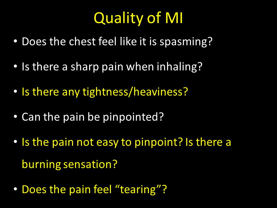 Quality of MI Does the chest feel like it is spasming
