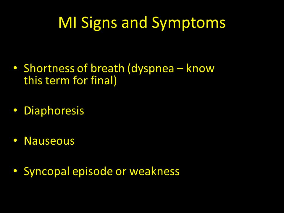 MI Signs and Symptoms Shortness of breath (dyspnea – know this term for final) Diaphoresis. Nauseous.