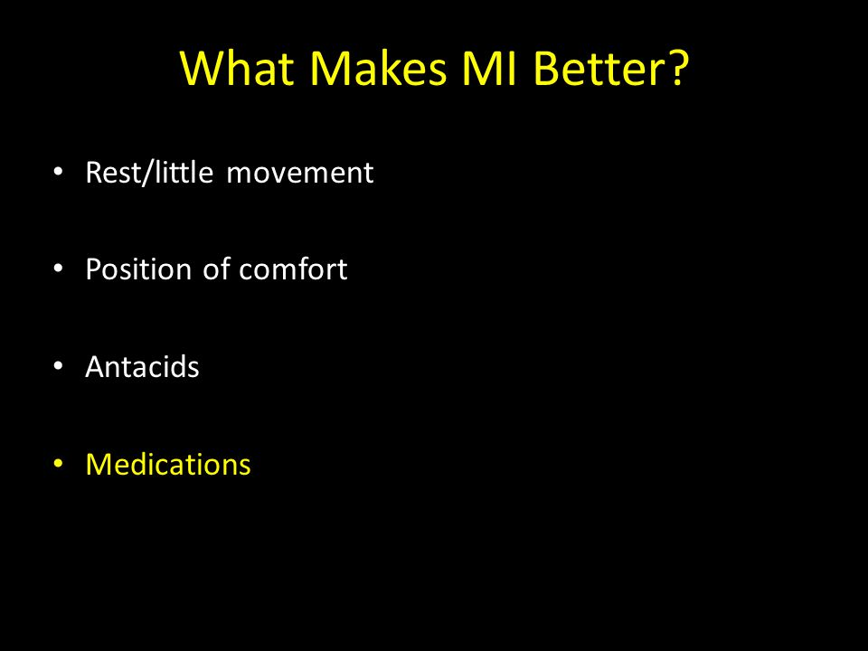 What Makes MI Better Rest/little movement Position of comfort