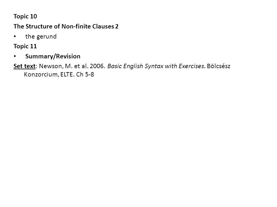 Topic 10 The Structure of Non-finite Clauses 2. the gerund. Topic 11. Summary/Revision.