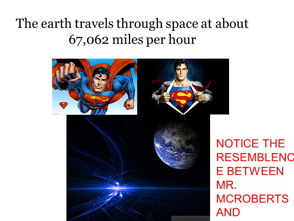 The earth travels through space at about 67,062 miles per hour