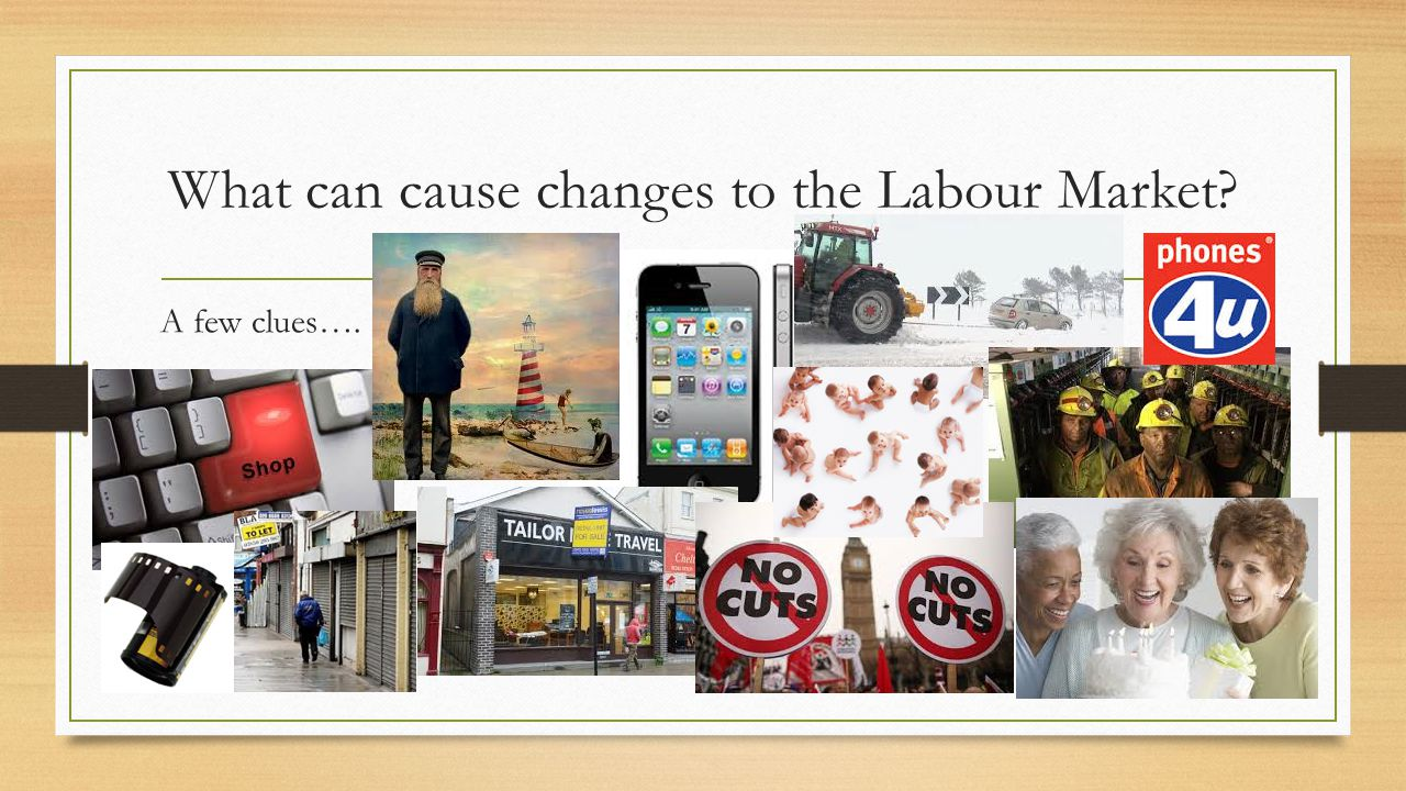 What can cause changes to the Labour Market