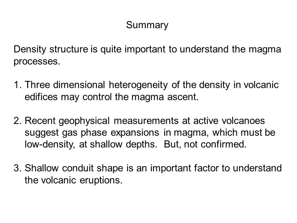 Summary Density structure is quite important to understand the magma processes.