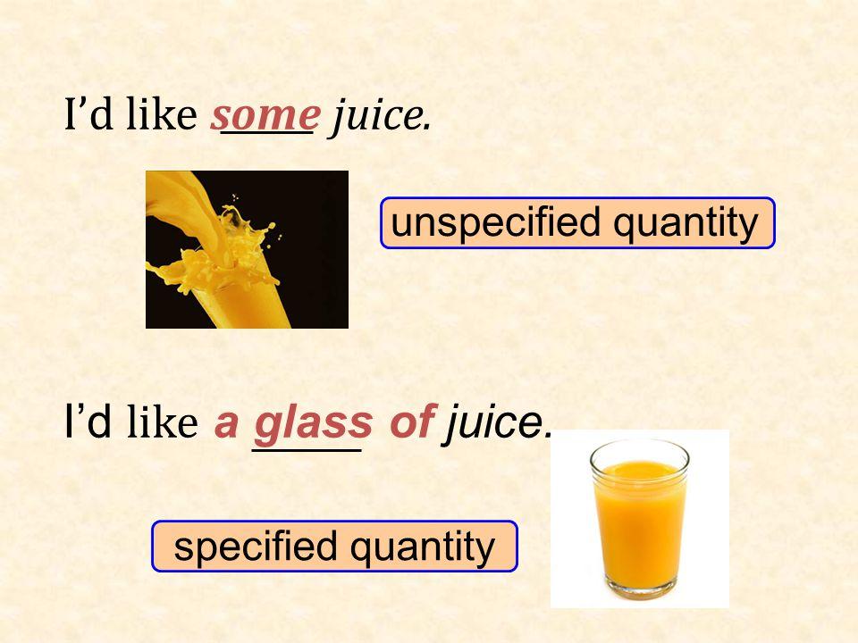 I'd like a glass of juice.