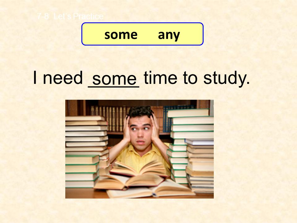 I need _____ time to study. some