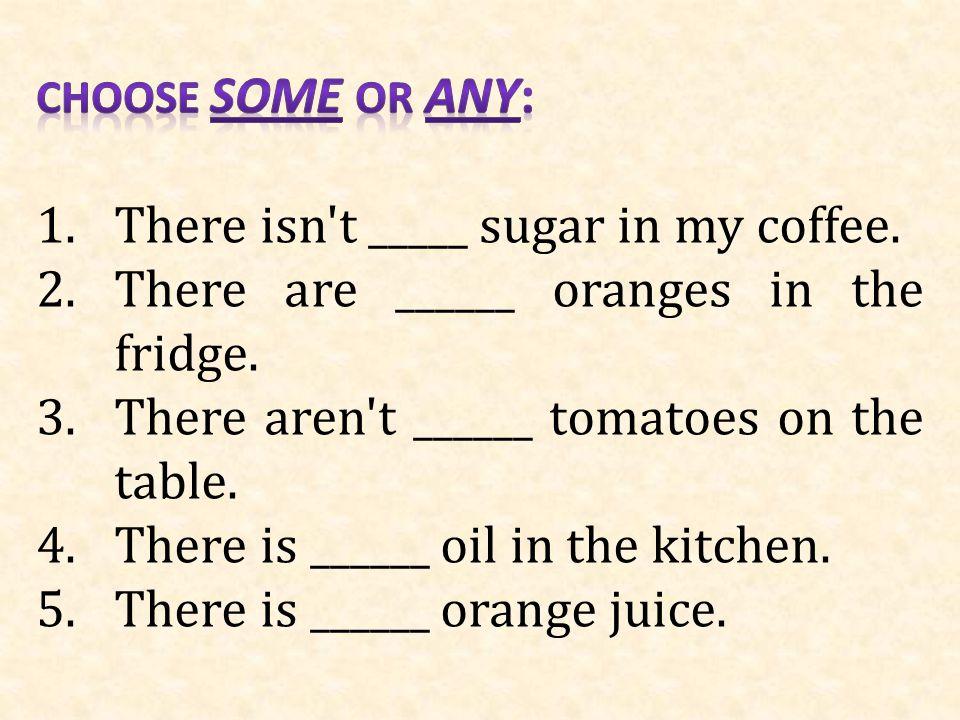 There isn t _____ sugar in my coffee.