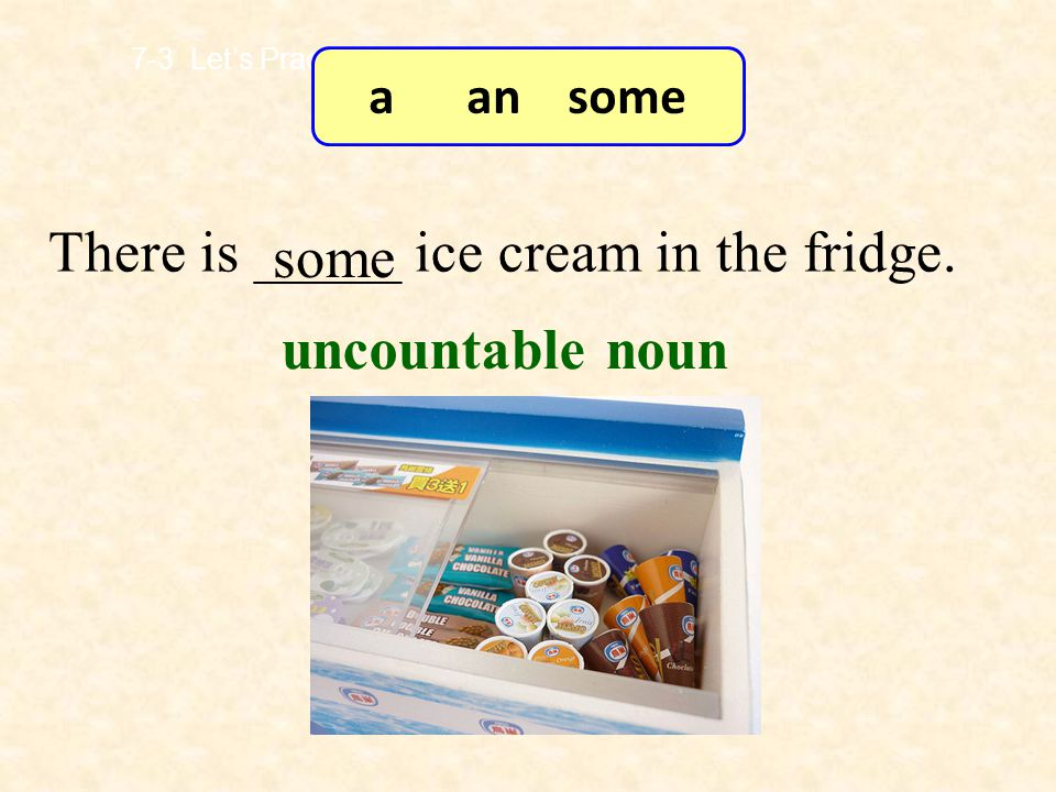 There is _____ ice cream in the fridge. some