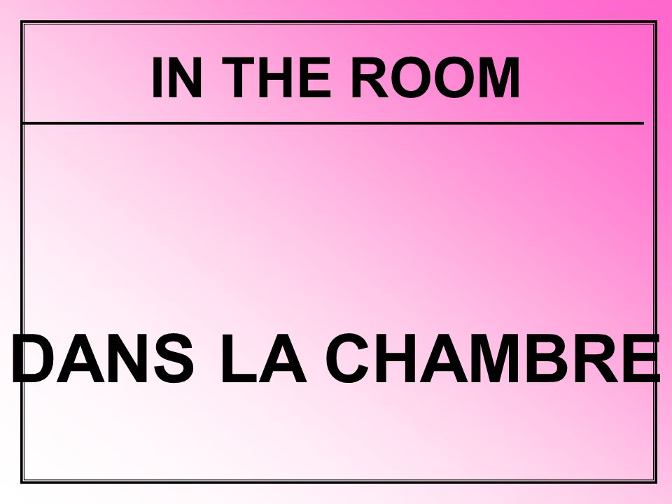 IN THE ROOM DANS LA CHAMBRE