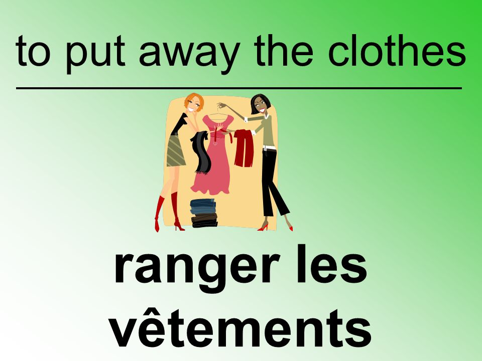 to put away the clothes ranger les vêtements
