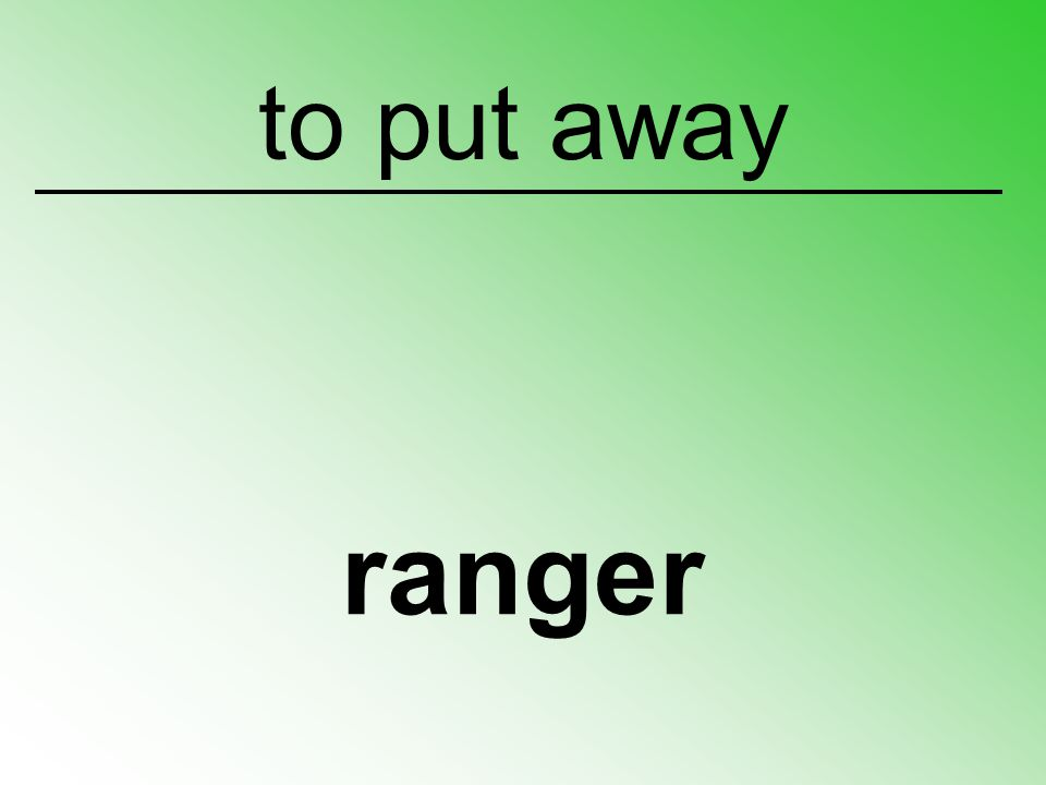 to put away ranger