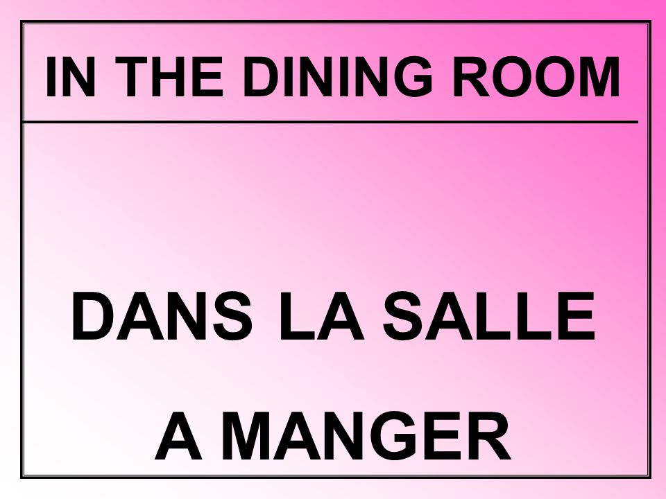 IN THE DINING ROOM DANS LA SALLE A MANGER
