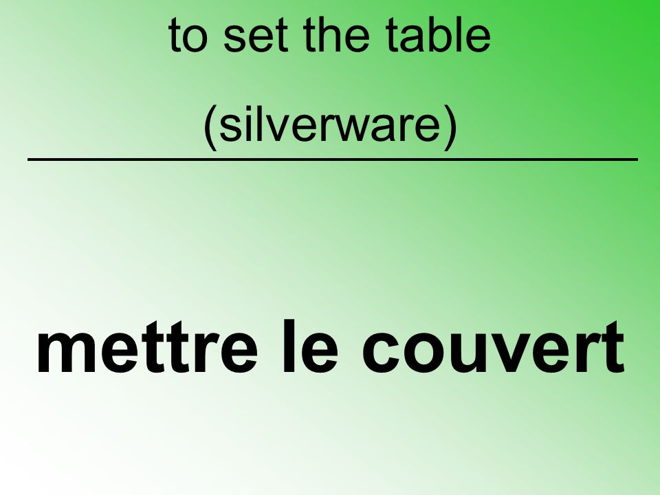 to set the table (silverware) mettre le couvert