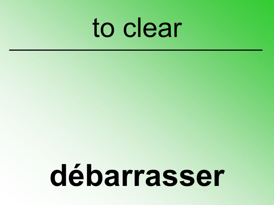 to clear débarrasser