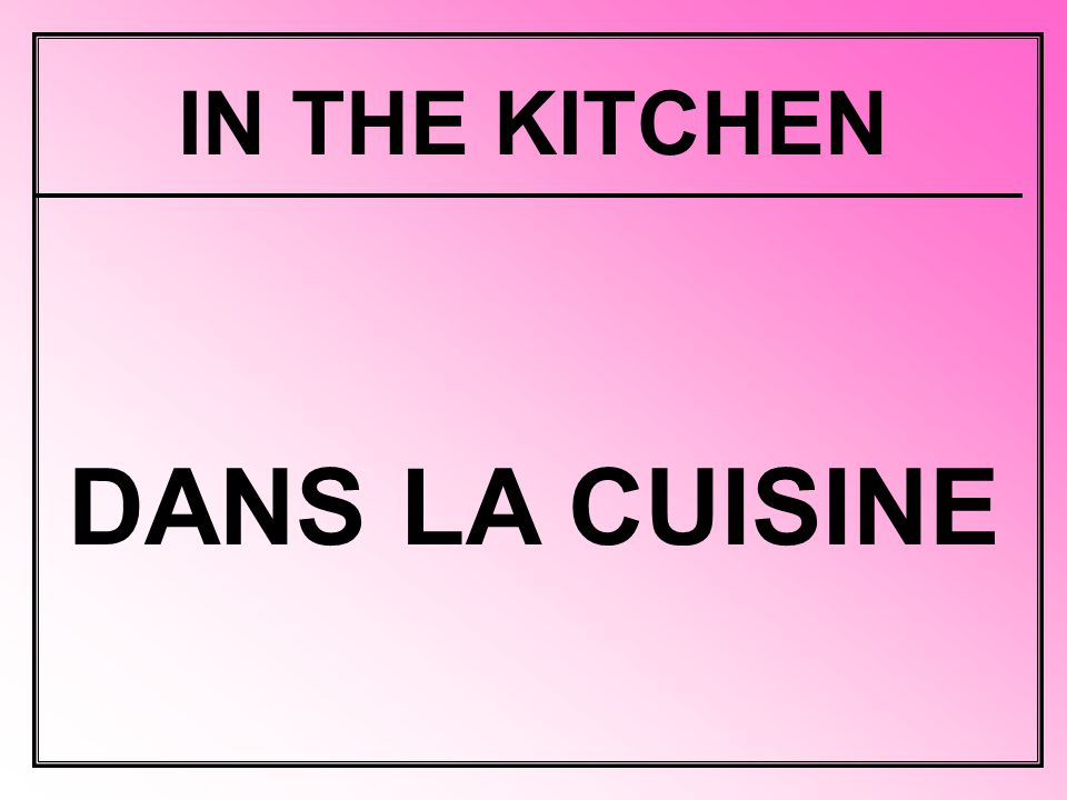 IN THE KITCHEN DANS LA CUISINE
