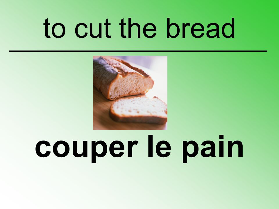 to cut the bread couper le pain