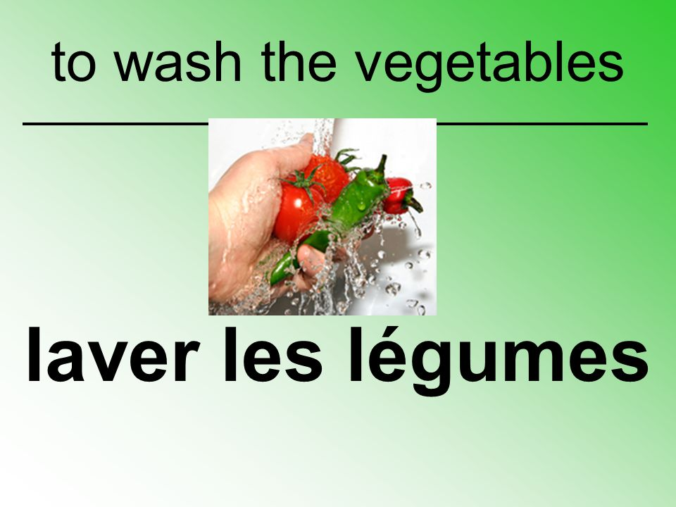 to wash the vegetables laver les légumes