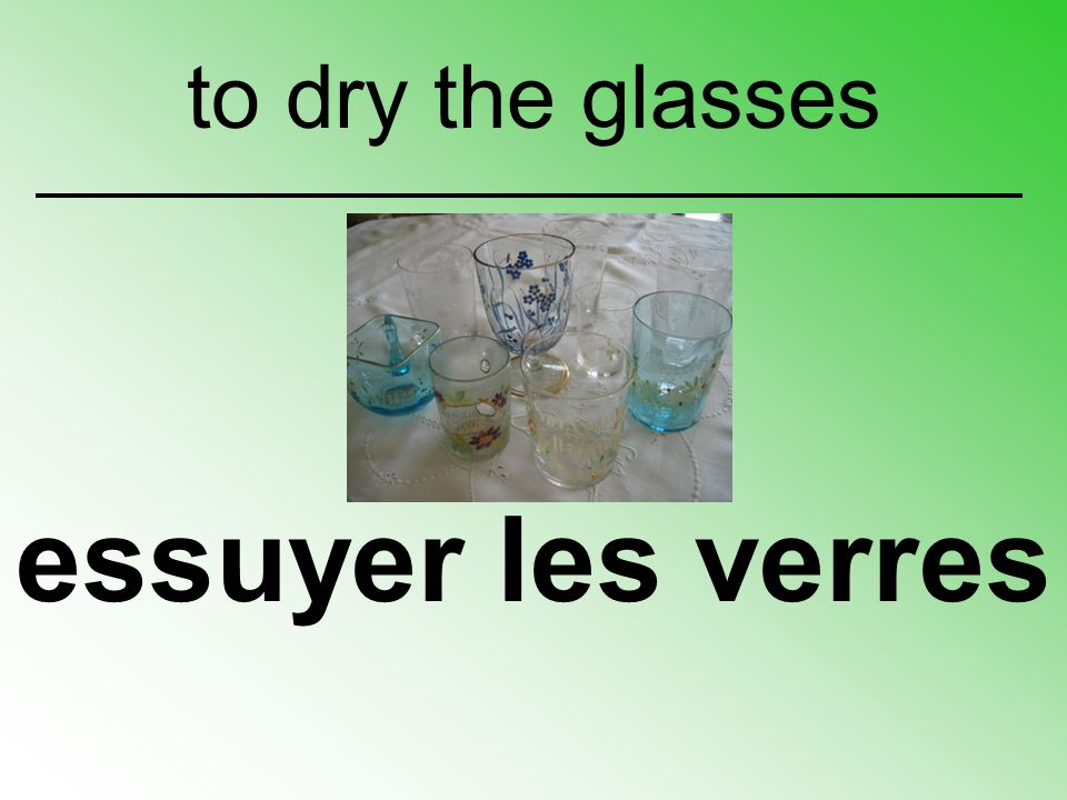 to dry the glasses essuyer les verres