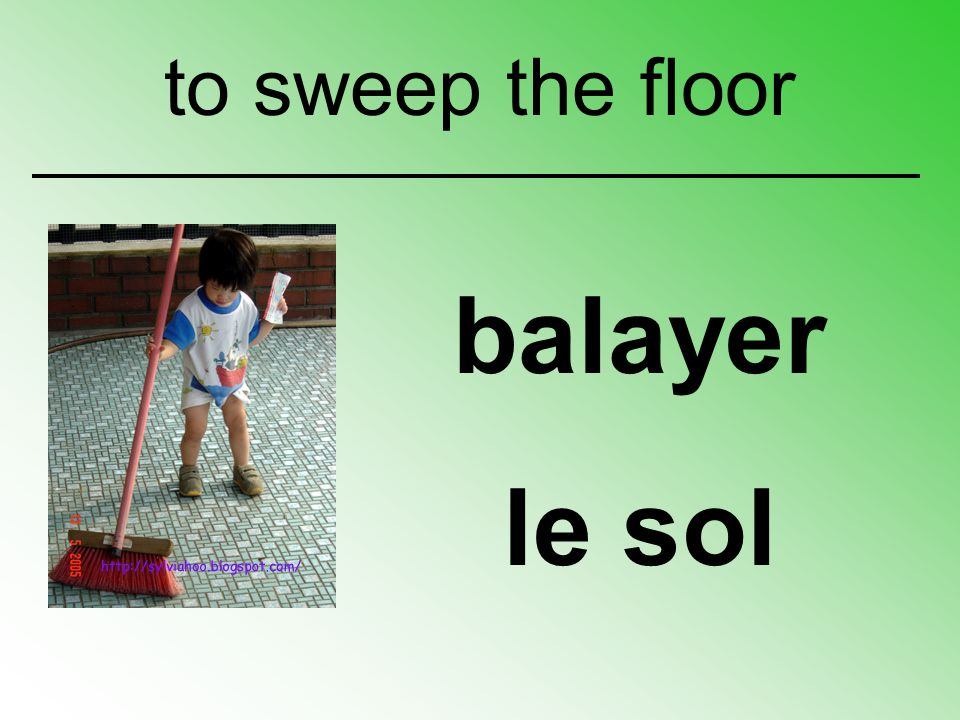 to sweep the floor balayer le sol