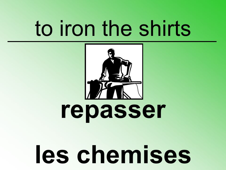 to iron the shirts repasser les chemises