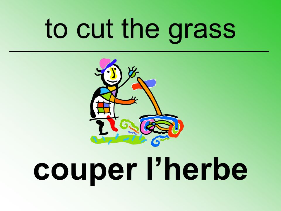 to cut the grass couper l'herbe