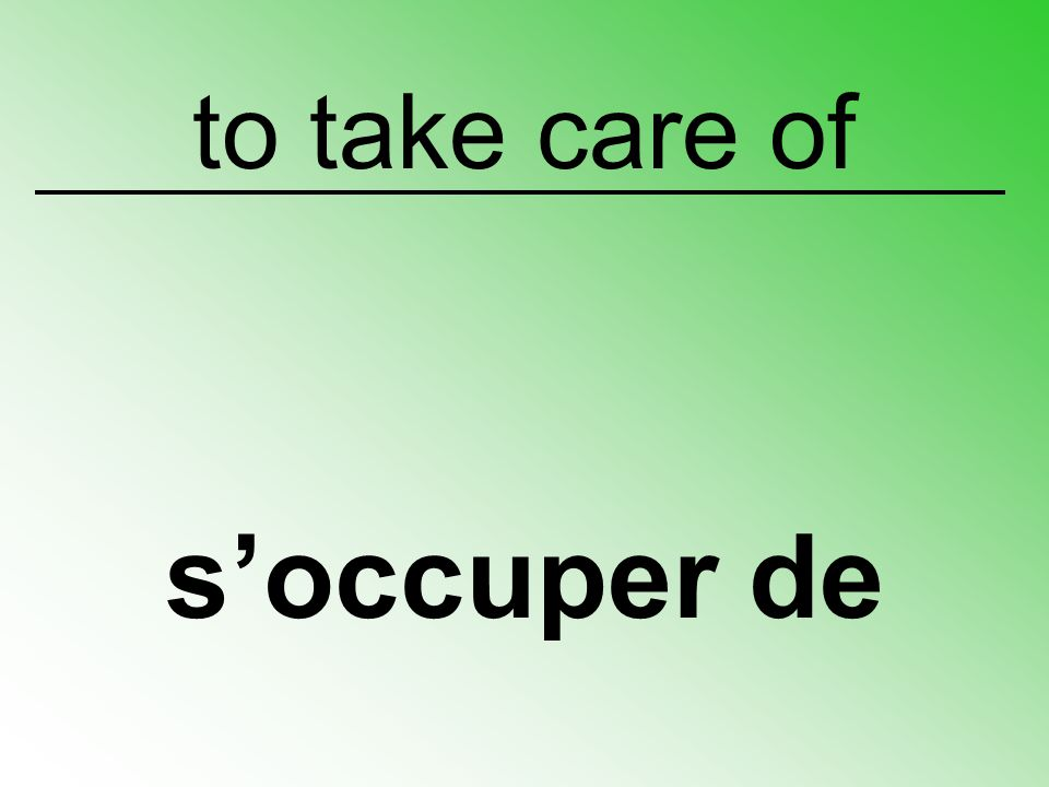 to take care of s'occuper de