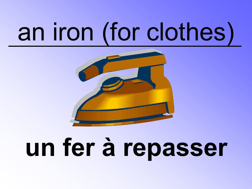 an iron (for clothes) un fer à repasser