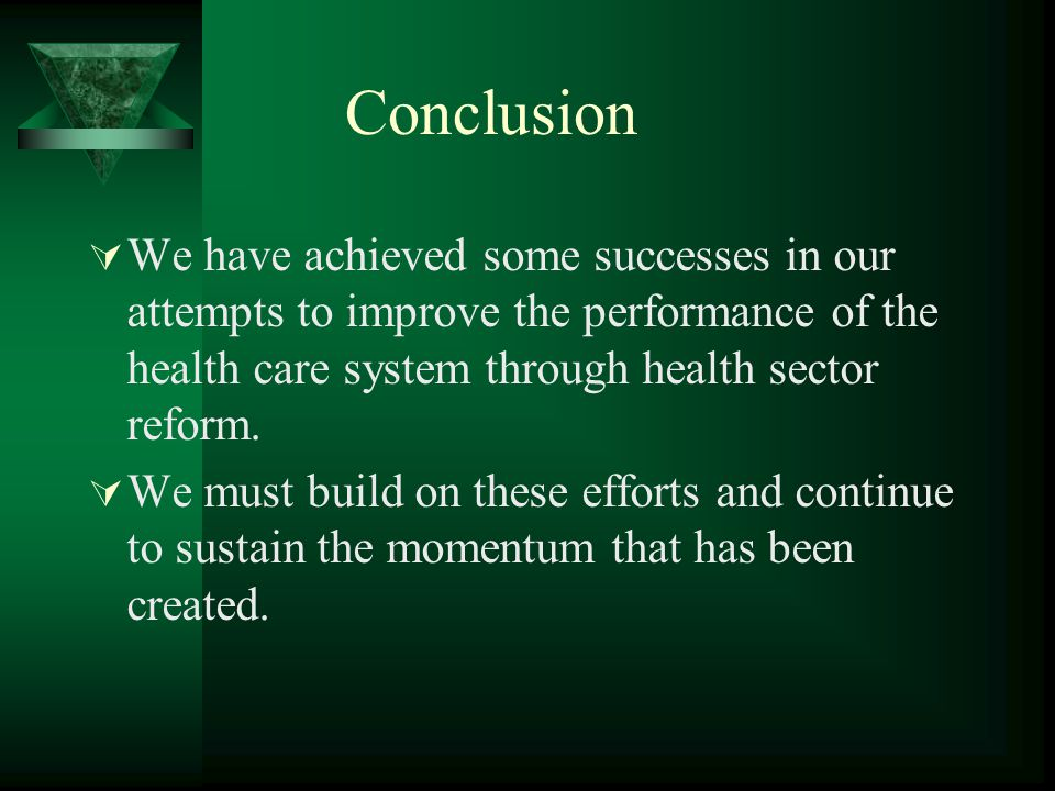 Conclusion We have achieved some successes in our attempts to improve the performance of the health care system through health sector reform.