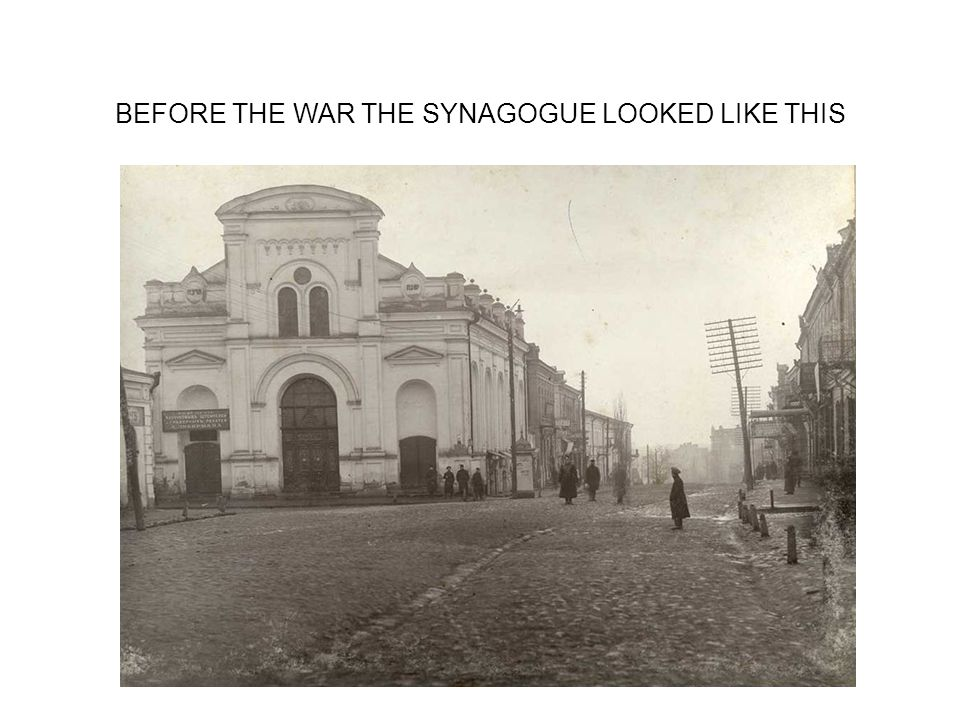 BEFORE THE WAR THE SYNAGOGUE LOOKED LIKE THIS