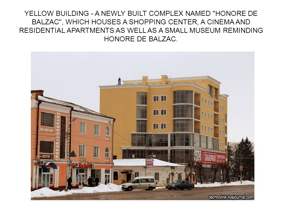 YELLOW BUILDING - A NEWLY BUILT COMPLEX NAMED HONORE DE BALZAC , WHICH HOUSES A SHOPPING CENTER, A CINEMA AND RESIDENTIAL APARTMENTS AS WELL AS A SMALL MUSEUM REMINDING HONORE DE BALZAC.