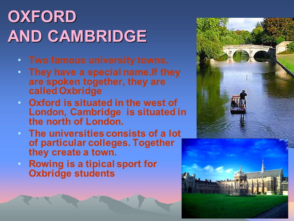 OXFORD AND CAMBRIDGE Two famous university towns.