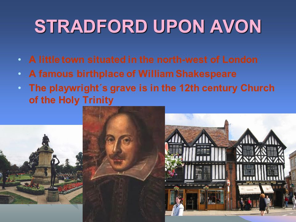 STRADFORD UPON AVON A little town situated in the north-west of London
