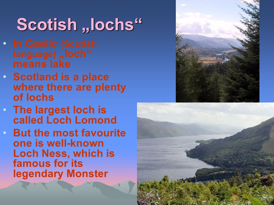 "Scotish ""lochs In Gaelic (Scotish language) ""loch means lake"